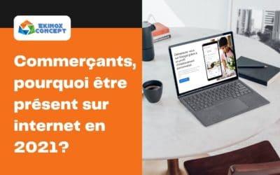 Commerçants, pourquoi être présent sur internet en 2021?
